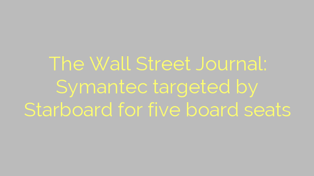 The Wall Street Journal: Symantec targeted by Starboard for five board seats