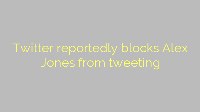 Twitter reportedly blocks Alex Jones from tweeting