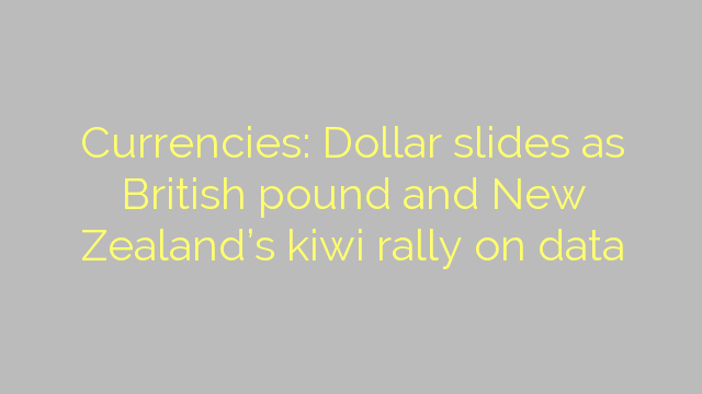 Currencies: Dollar slides as British pound and New Zealand's kiwi rally on data