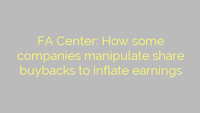 FA Center: How some companies manipulate share buybacks to inflate earnings