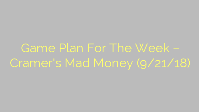Game Plan For The Week – Cramer's Mad Money (9/21/18)