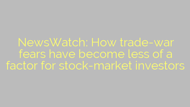 NewsWatch: How trade-war fears have become less of a factor for stock-market investors