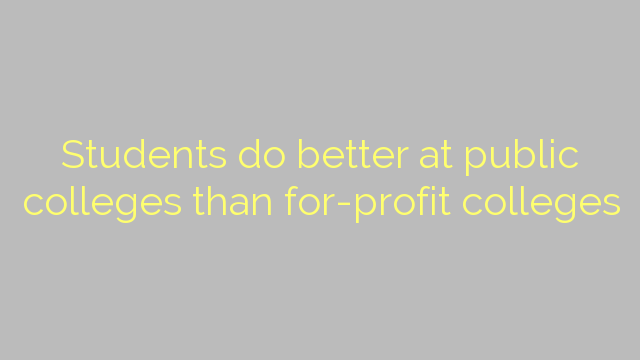 Students do better at public colleges than for-profit colleges