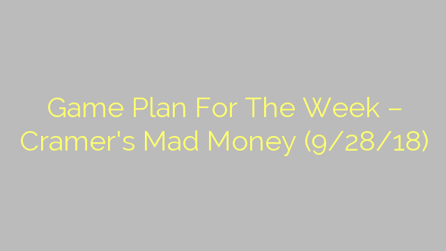 Game Plan For The Week – Cramer's Mad Money (9/28/18)