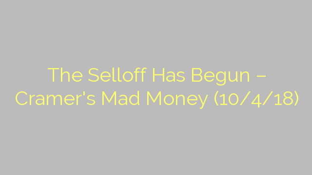 The Selloff Has Begun – Cramer's Mad Money (10/4/18)