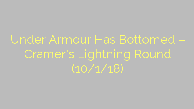 Under Armour Has Bottomed – Cramer's Lightning Round (10/1/18)