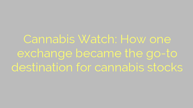 Cannabis Watch: How one exchange became the go-to destination for cannabis stocks