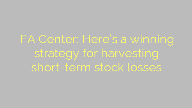 FA Center: Here's a winning strategy for harvesting short-term stock losses