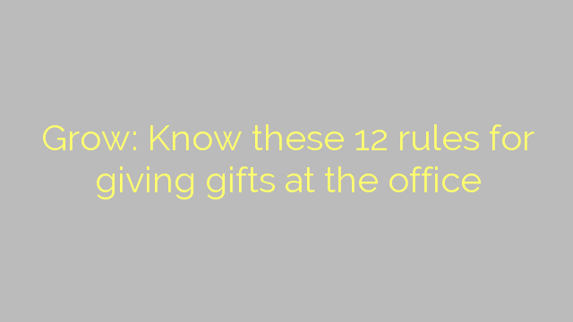 Grow: Know these 12 rules for giving gifts at the office
