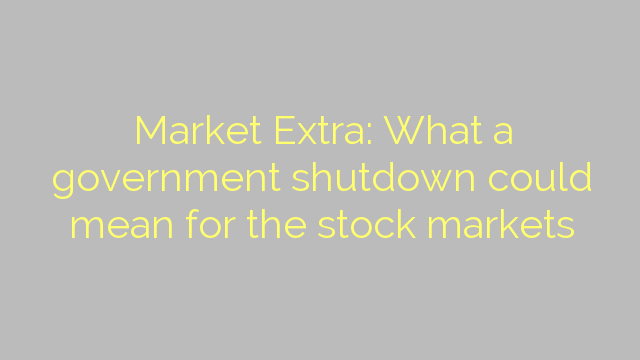 Market Extra: What a government shutdown could mean for the stock markets