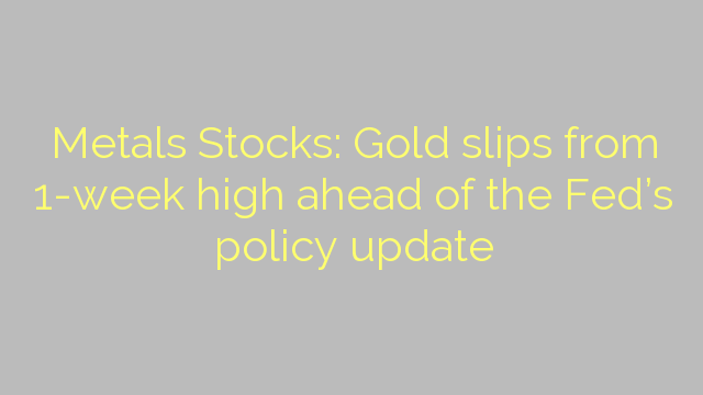 Metals Stocks: Gold slips from 1-week high ahead of the Fed's policy update