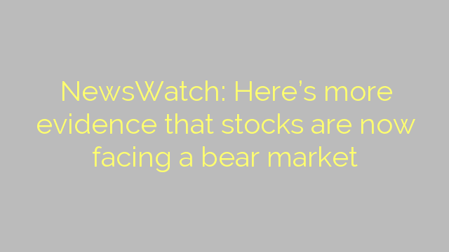 NewsWatch: Here's more evidence that stocks are now facing a bear market