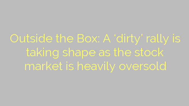 Outside the Box: A 'dirty' rally is taking shape as the stock market is heavily oversold