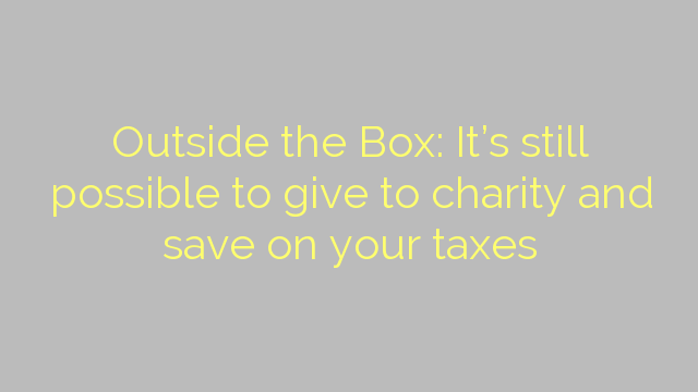 Outside the Box: It's still possible to give to charity and save on your taxes