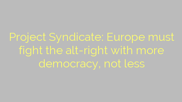 Project Syndicate: Europe must fight the alt-right with more democracy, not less