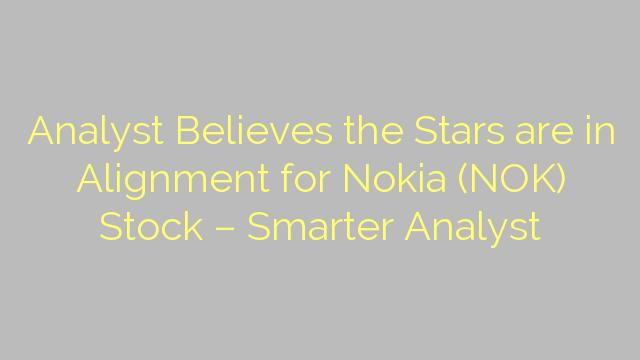 Analyst Believes the Stars are in Alignment for Nokia (NOK) Stock – Smarter Analyst