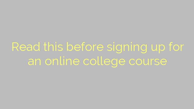 Read this before signing up for an online college course
