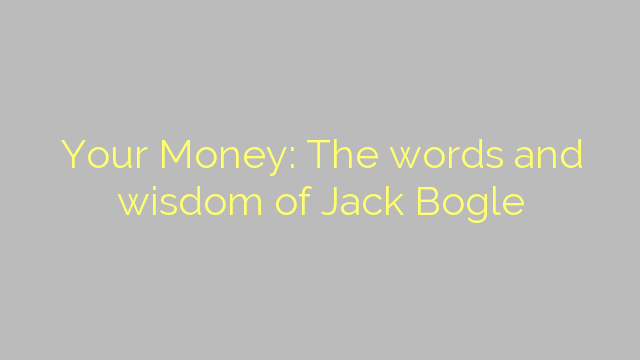 Your Money: The words and wisdom of Jack Bogle