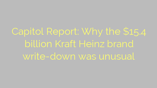 Capitol Report: Why the $15.4 billion Kraft Heinz brand write-down was unusual