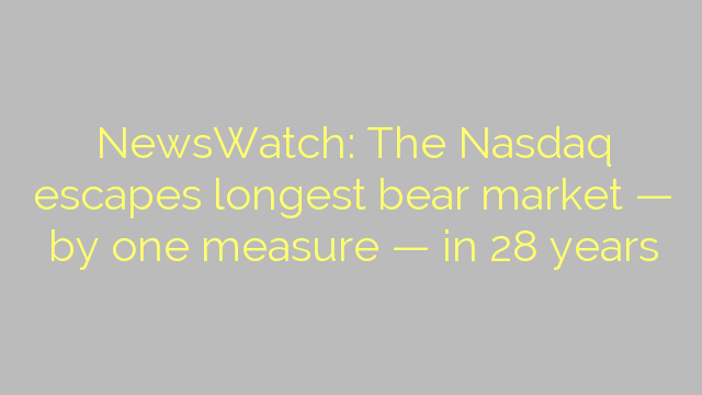 NewsWatch: The Nasdaq escapes longest bear market — by one measure — in 28 years