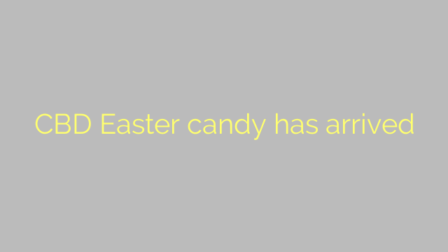 CBD Easter candy has arrived