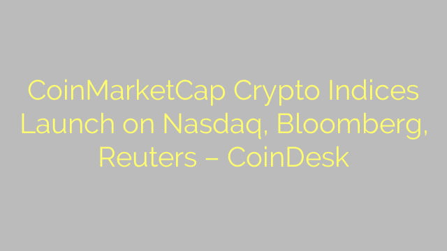 CoinMarketCap Crypto Indices Launch on Nasdaq, Bloomberg, Reuters – CoinDesk