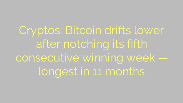 Cryptos: Bitcoin drifts lower after notching its fifth consecutive winning week — longest in 11 months