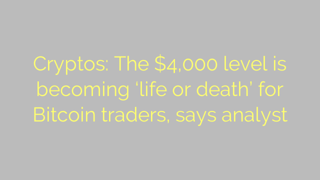 Cryptos: The $4,000 level is becoming 'life or death' for Bitcoin traders, says analyst