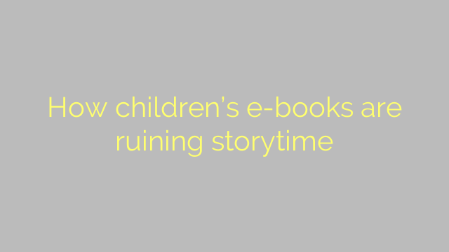 How children's e-books are ruining storytime