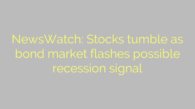 NewsWatch: Stocks tumble as bond market flashes possible recession signal