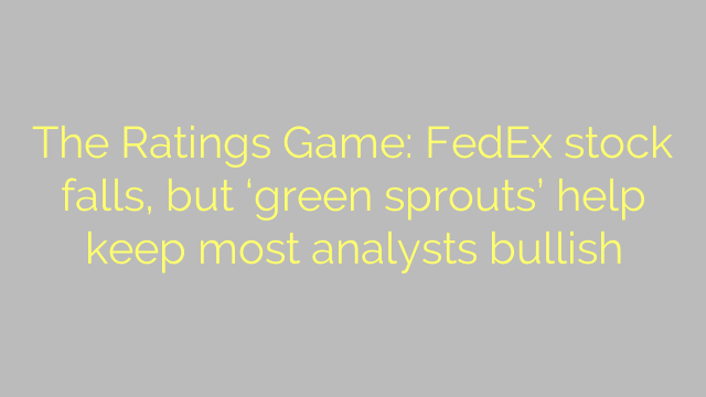 The Ratings Game: FedEx stock falls, but 'green sprouts' help keep most analysts bullish