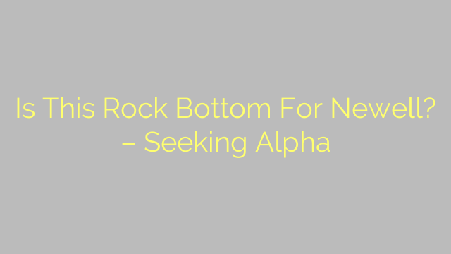 Is This Rock Bottom For Newell? – Seeking Alpha