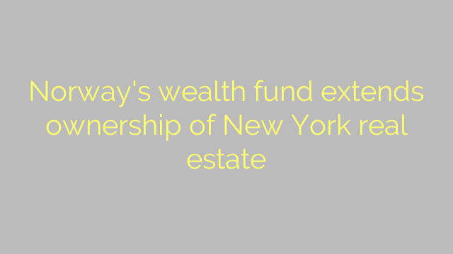 Norway's wealth fund extends ownership of New York real estate