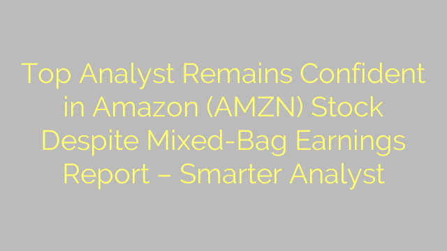 Top Analyst Remains Confident in Amazon (AMZN) Stock Despite Mixed-Bag Earnings Report – Smarter Analyst