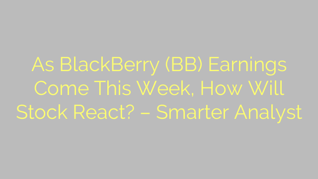 As BlackBerry (BB) Earnings Come This Week, How Will Stock React? – Smarter Analyst