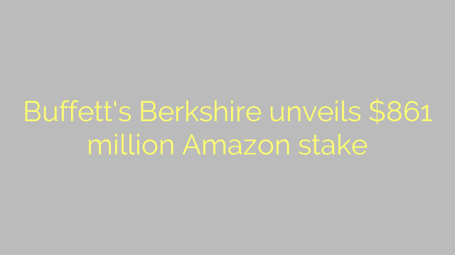 Buffett's Berkshire unveils $861 million Amazon stake