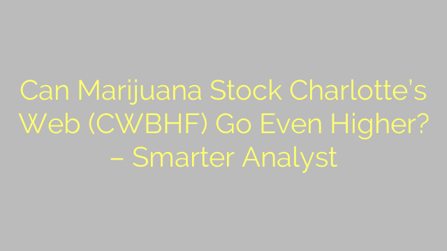 Can Marijuana Stock Charlotte's Web (CWBHF) Go Even Higher? – Smarter Analyst