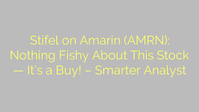 Stifel on Amarin (AMRN): Nothing Fishy About This Stock — It's a Buy! – Smarter Analyst