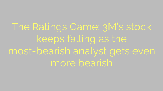 The Ratings Game: 3M's stock keeps falling as the most-bearish analyst gets even more bearish