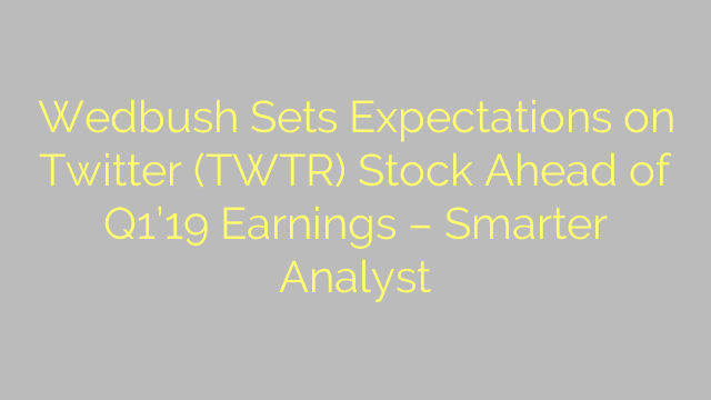 Wedbush Sets Expectations on Twitter (TWTR) Stock Ahead of Q1'19 Earnings – Smarter Analyst
