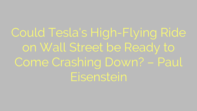 Could Tesla's High-Flying Ride on Wall Street be Ready to Come Crashing Down? – Paul Eisenstein