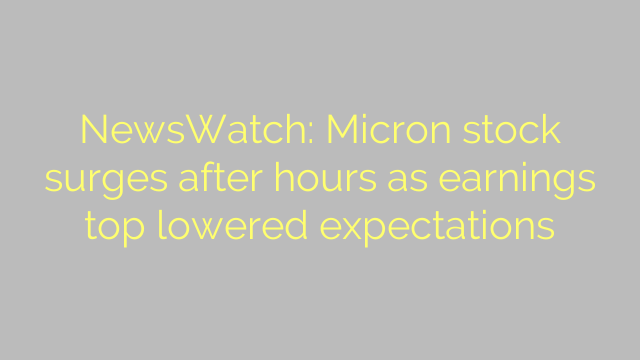 NewsWatch: Micron stock surges after hours as earnings top lowered expectations