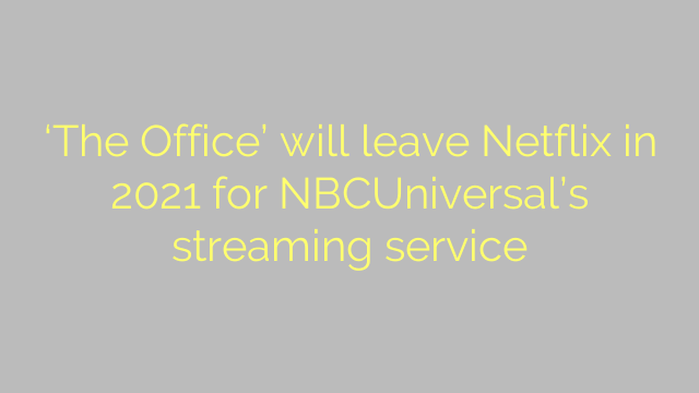 'The Office' will leave Netflix in 2021 for NBCUniversal's streaming service