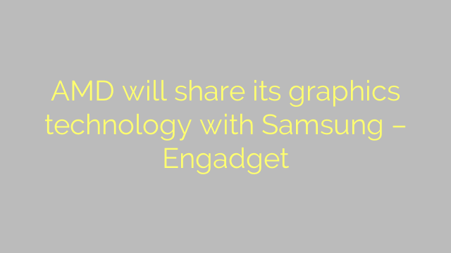 AMD will share its graphics technology with Samsung – Engadget