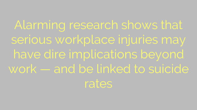 Alarming research shows that serious workplace injuries may have dire implications beyond work — and be linked to suicide rates