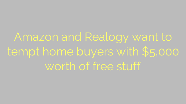 Amazon and Realogy want to tempt home buyers with $5,000 worth of free stuff