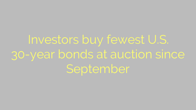 Investors buy fewest U.S. 30-year bonds at auction since September
