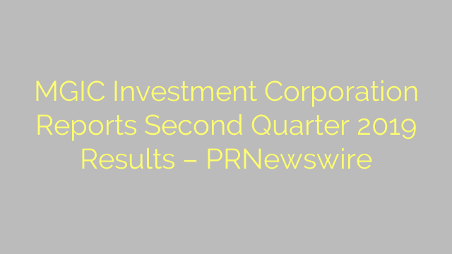 MGIC Investment Corporation Reports Second Quarter 2019 Results – PRNewswire