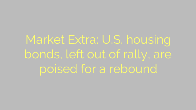 Market Extra: U.S. housing bonds, left out of rally, are poised for a rebound