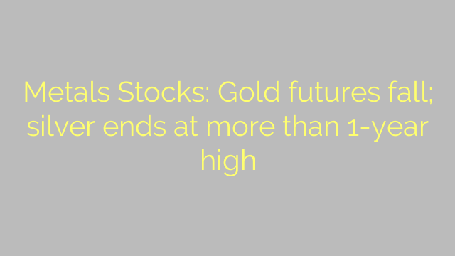 Metals Stocks: Gold futures fall; silver ends at more than 1-year high